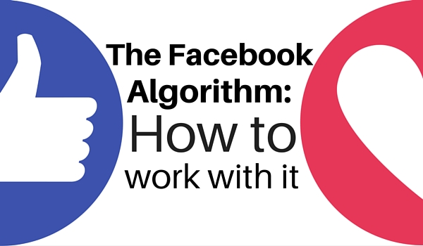 The Facebook Algorithm: How to work with it