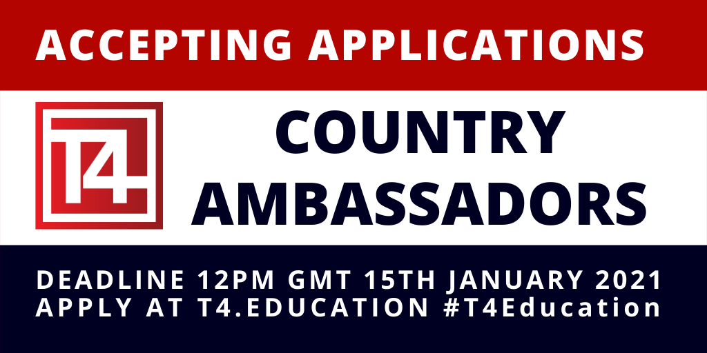Accepting applications for T4 Country Ambassadors. Deadline 12pm GMT 15th January 2021. Apply at t4.education