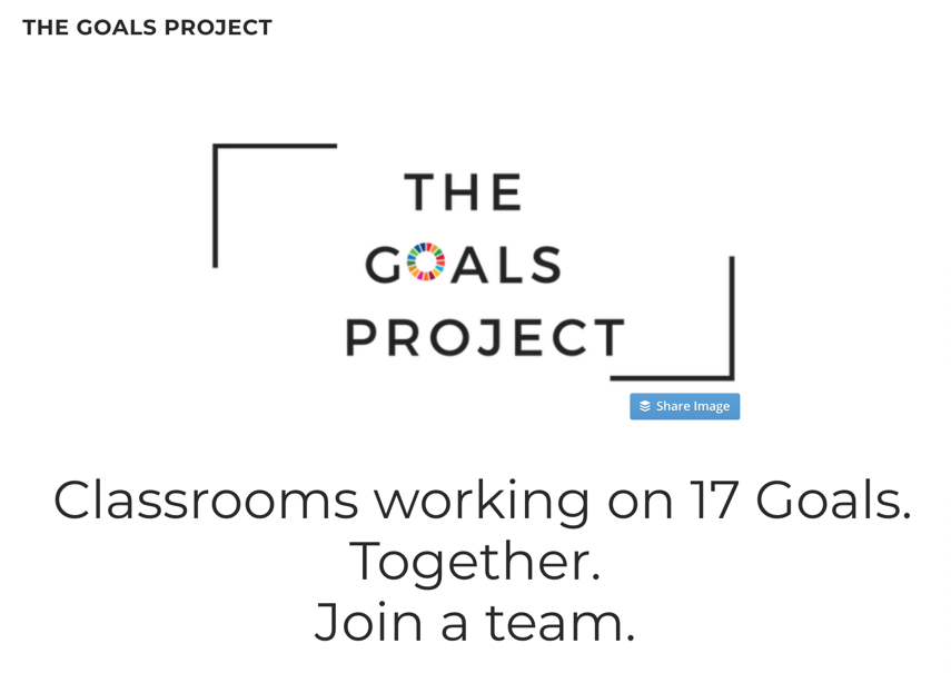 The Goals Project website. Classrooms working together on 17 Goals. Together. Join a team.